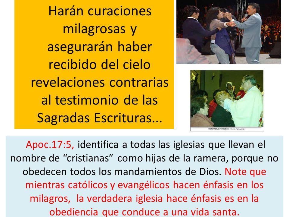 Harán curaciones milagrosas y asegurarán haber recibido del cielo revelaciones contrarias al testimonio de las Sagradas Escrituras... Apoc.17:5, ident