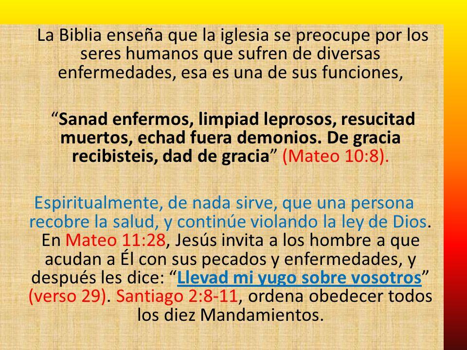 La Biblia enseña que la iglesia se preocupe por los seres humanos que sufren de diversas enfermedades, esa es una de sus funciones, Sanad enfermos, li