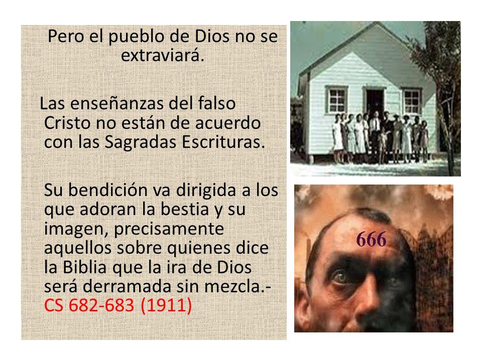 Pero el pueblo de Dios no se extraviará. Las enseñanzas del falso Cristo no están de acuerdo con las Sagradas Escrituras. Su bendición va dirigida a l