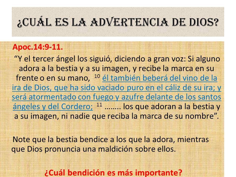 ¿Cuál es la advertencia de Dios? Apoc.14:9-11. Y el tercer ángel los siguió, diciendo a gran voz: Si alguno adora a la bestia y a su imagen, y recibe