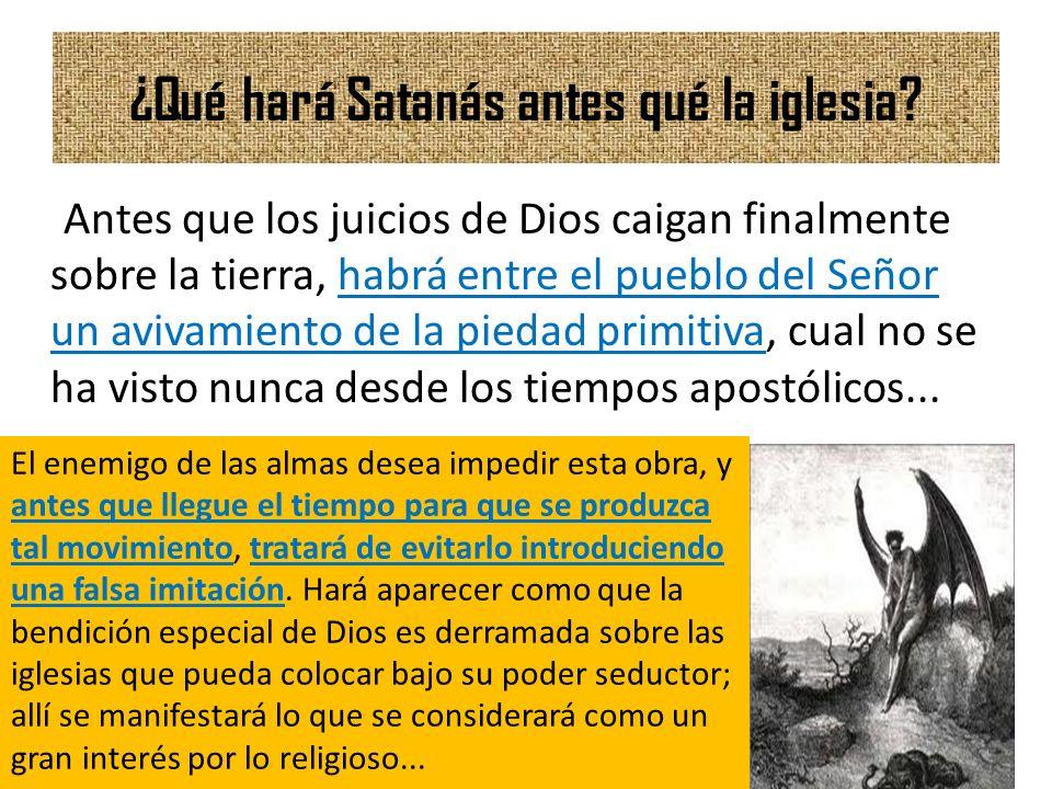 ¿Qué hará Satanás antes qué la iglesia? Antes que los juicios de Dios caigan finalmente sobre la tierra, habrá entre el pueblo del Señor un avivamient