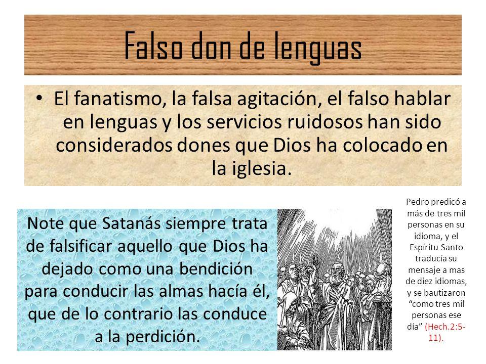 Falso don de lenguas El fanatismo, la falsa agitación, el falso hablar en lenguas y los servicios ruidosos han sido considerados dones que Dios ha col