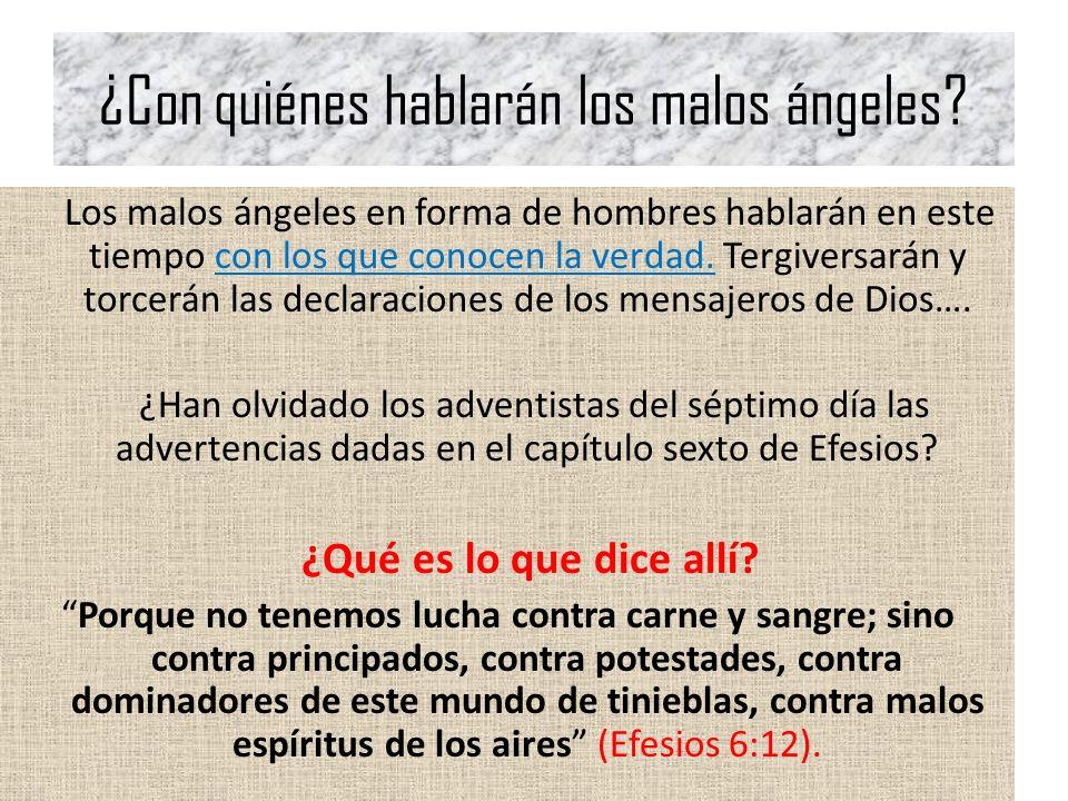 ¿Con quiénes hablarán los malos ángeles? Los malos ángeles en forma de hombres hablarán en este tiempo con los que conocen la verdad. Tergiversarán y
