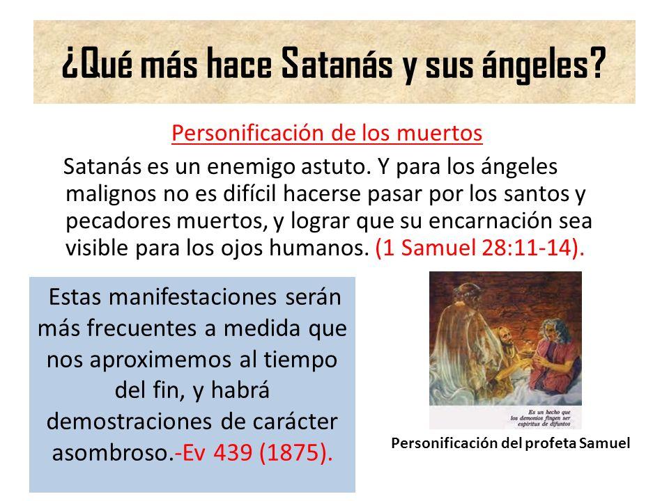 ¿Qué más hace Satanás y sus ángeles? Personificación de los muertos Satanás es un enemigo astuto. Y para los ángeles malignos no es difícil hacerse pa