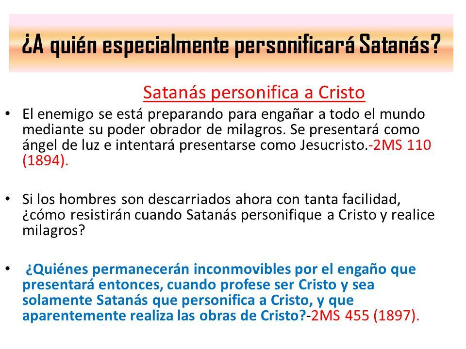 ¿A quién especialmente personificará Satanás? Satanás personifica a Cristo El enemigo se está preparando para engañar a todo el mundo mediante su pode