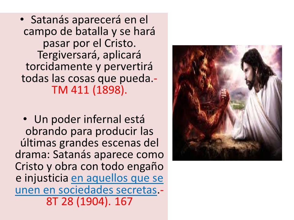Satanás aparecerá en el campo de batalla y se hará pasar por el Cristo. Tergiversará, aplicará torcidamente y pervertirá todas las cosas que pueda.- T