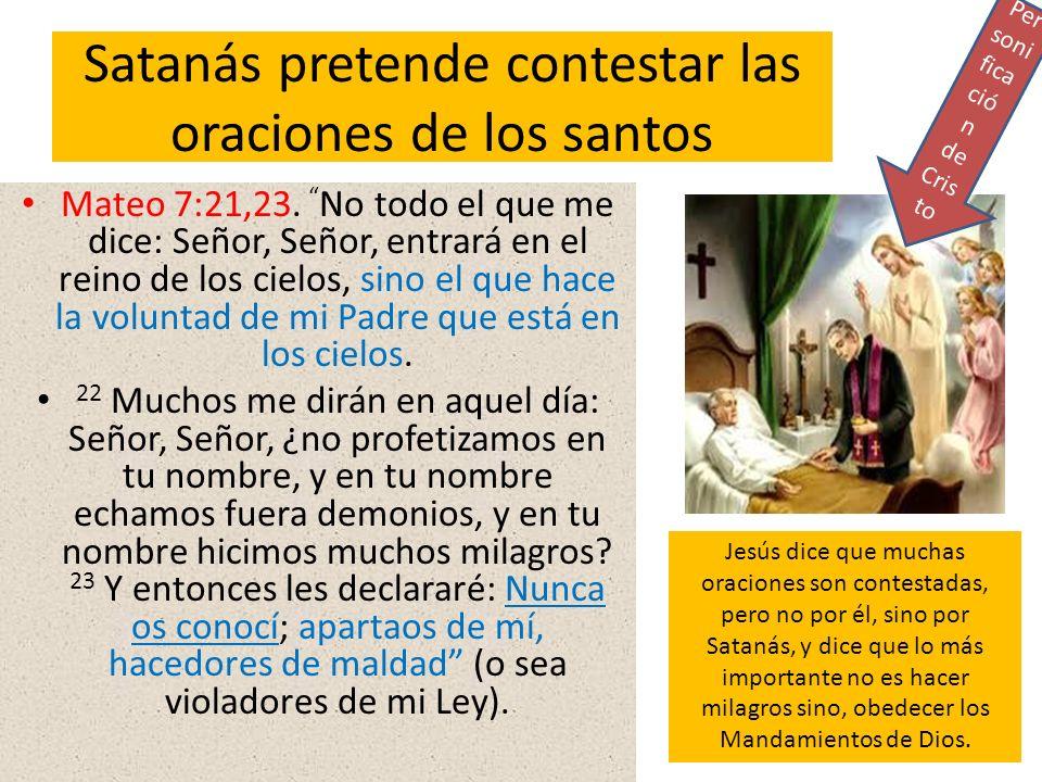 Satanás pretende contestar las oraciones de los santos Mateo 7:21,23. No todo el que me dice: Señor, Señor, entrará en el reino de los cielos, sino el