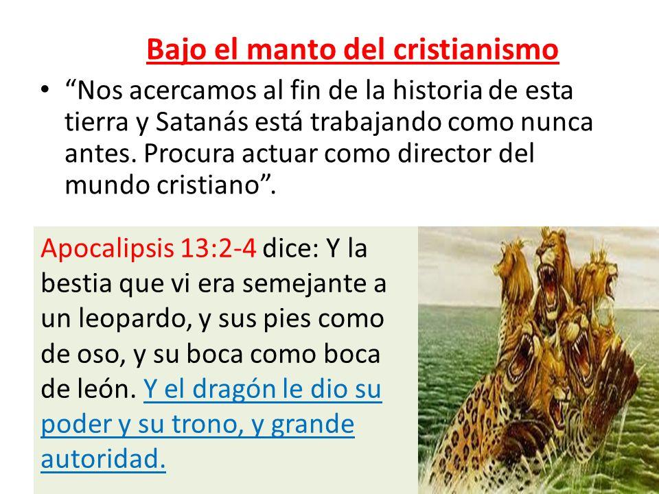 Bajo el manto del cristianismo Nos acercamos al fin de la historia de esta tierra y Satanás está trabajando como nunca antes. Procura actuar como dire