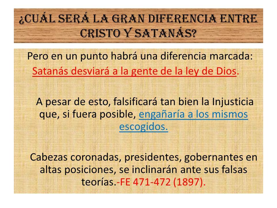 ¿Cuál será la gran diferencia entre Cristo y Satanás? Pero en un punto habrá una diferencia marcada: Satanás desviará a la gente de la ley de Dios. A