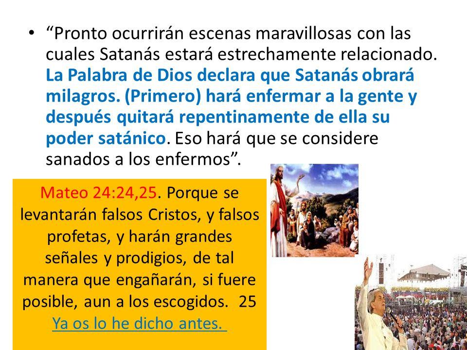 Pronto ocurrirán escenas maravillosas con las cuales Satanás estará estrechamente relacionado. La Palabra de Dios declara que Satanás obrará milagros.