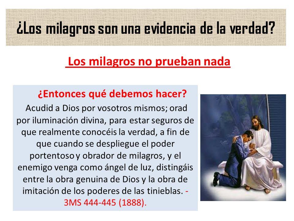 ¿Los milagros son una evidencia de la verdad? Los milagros no prueban nada ¿Entonces qué debemos hacer? Acudid a Dios por vosotros mismos; orad por il