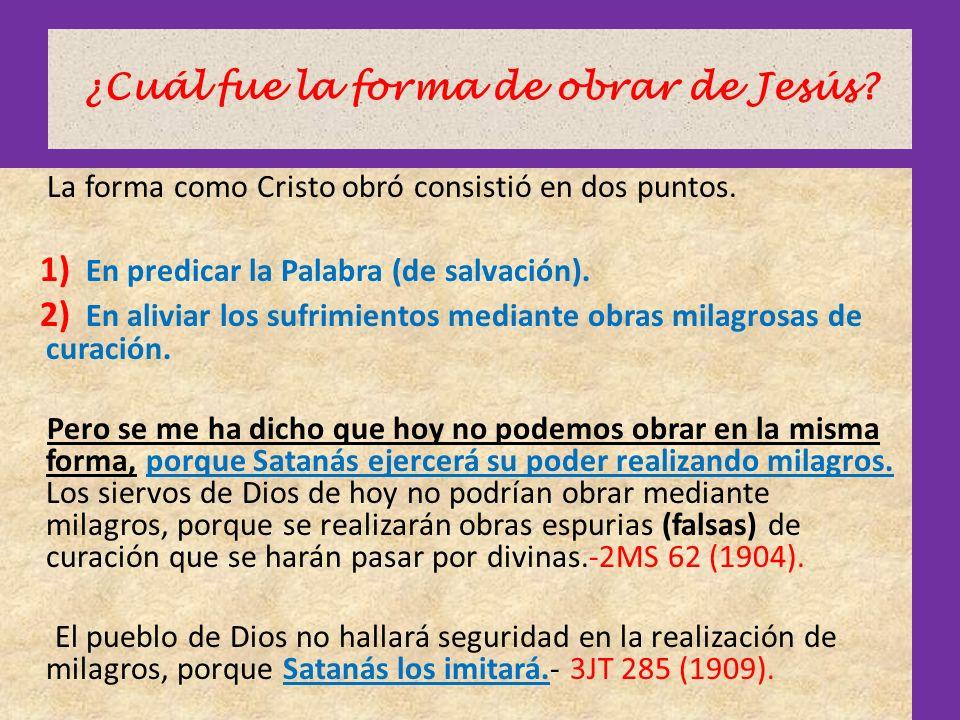 ¿Cuál fue la forma de obrar de Jesús? La forma como Cristo obró consistió en dos puntos. 1) En predicar la Palabra (de salvación). 2) En aliviar los s