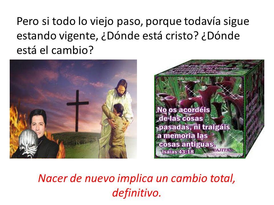 La biblia dice que tenemos que ser una nueva persona, 2Pedro 1:4 Lleguemos a ser participes de la naturaleza divina de Dios.