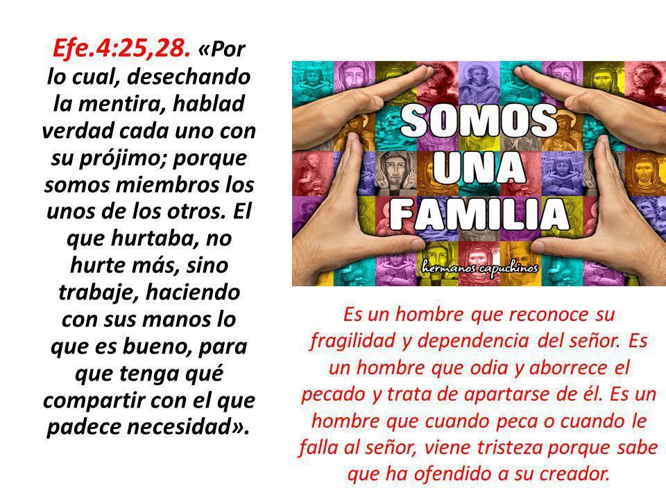 Efe.4:25,28. «Por lo cual, desechando la mentira, hablad verdad cada uno con su prójimo; porque somos miembros los unos de los otros. El que hurtaba,