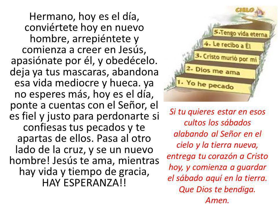 Hermano, hoy es el día, conviértete hoy en nuevo hombre, arrepiéntete y comienza a creer en Jesús, apasiónate por él, y obedécelo. deja ya tus mascara