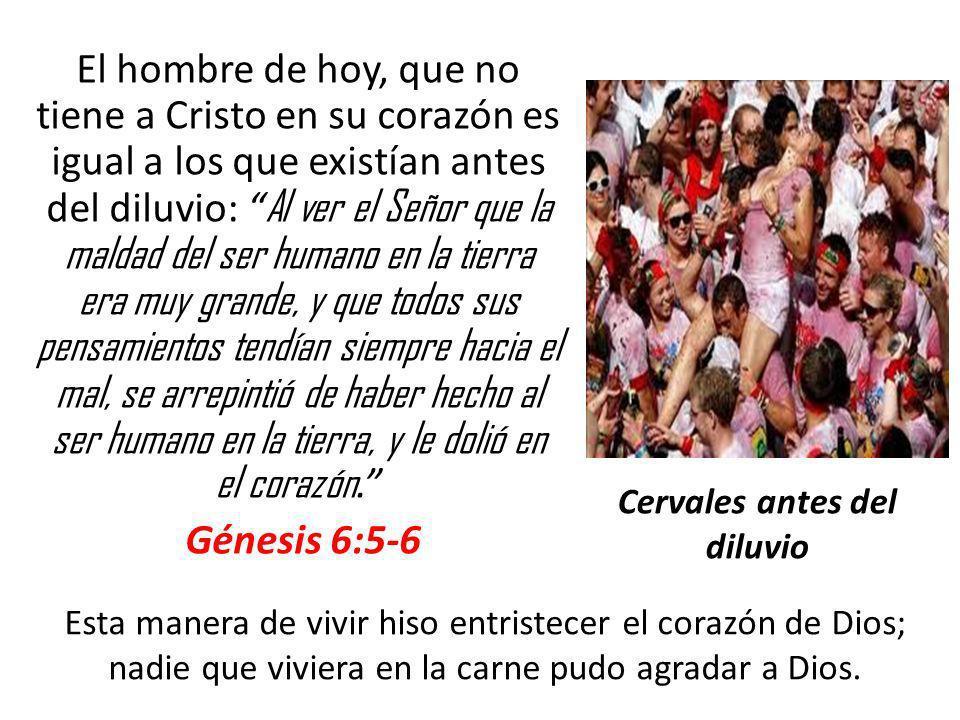 El hombre de hoy, que no tiene a Cristo en su corazón es igual a los que existían antes del diluvio: Al ver el Señor que la maldad del ser humano en l