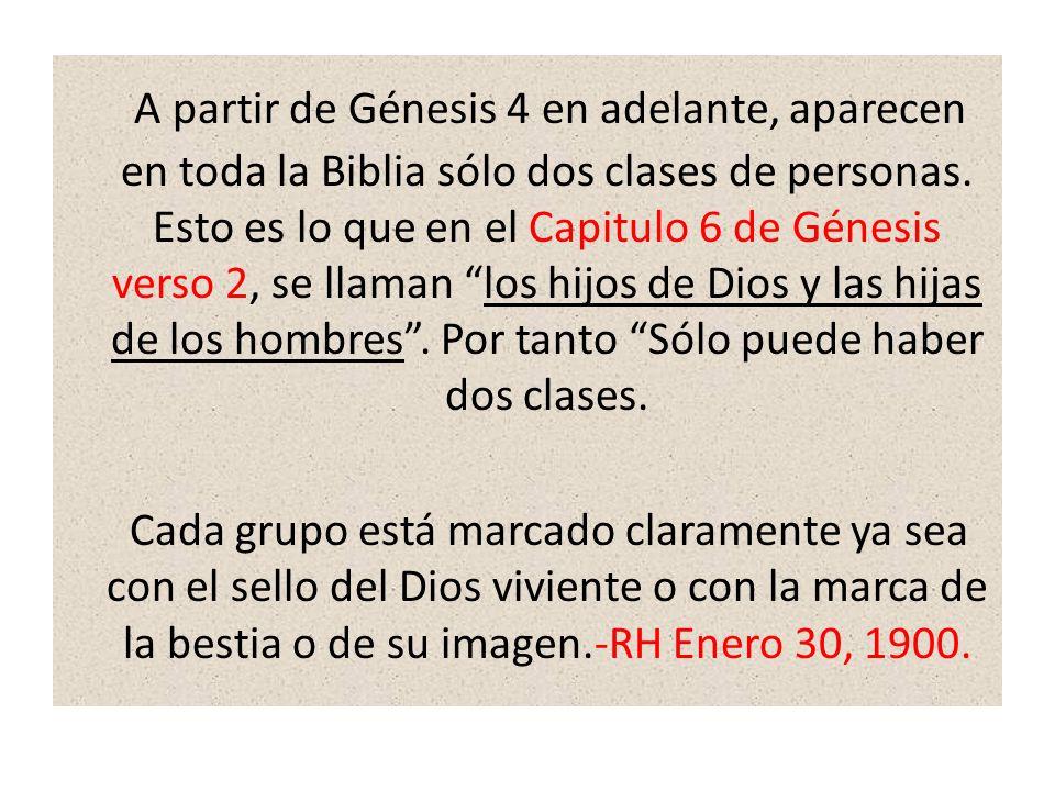 A partir de Génesis 4 en adelante, aparecen en toda la Biblia sólo dos clases de personas. Esto es lo que en el Capitulo 6 de Génesis verso 2, se llam