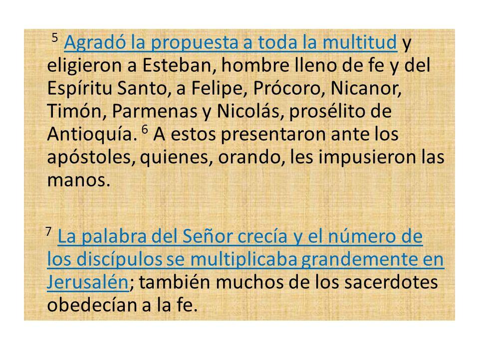 5 Agradó la propuesta a toda la multitud y eligieron a Esteban, hombre lleno de fe y del Espíritu Santo, a Felipe, Prócoro, Nicanor, Timón, Parmenas y