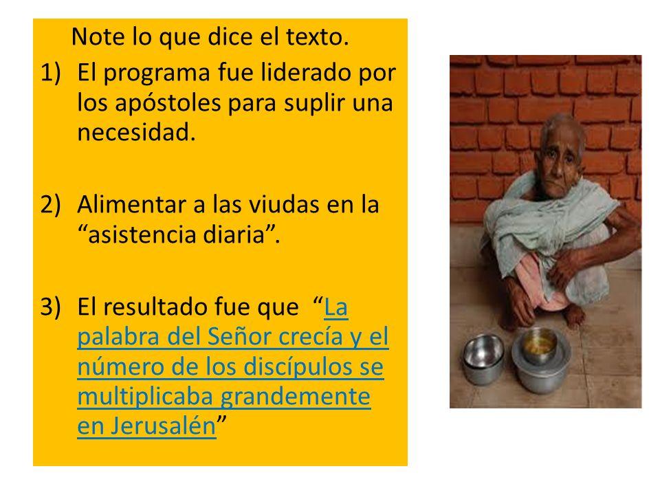 Note lo que dice el texto. 1)El programa fue liderado por los apóstoles para suplir una necesidad. 2)Alimentar a las viudas en la asistencia diaria. 3