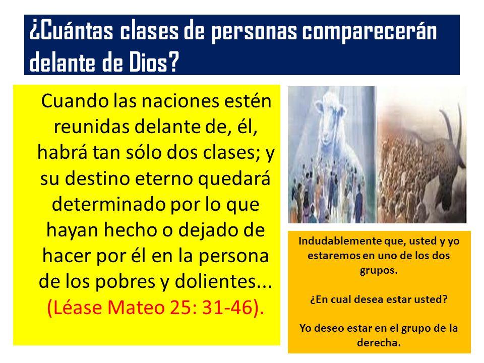 ¿Cuántas clases de personas comparecerán delante de Dios? Cuando las naciones estén reunidas delante de, él, habrá tan sólo dos clases; y su destino e