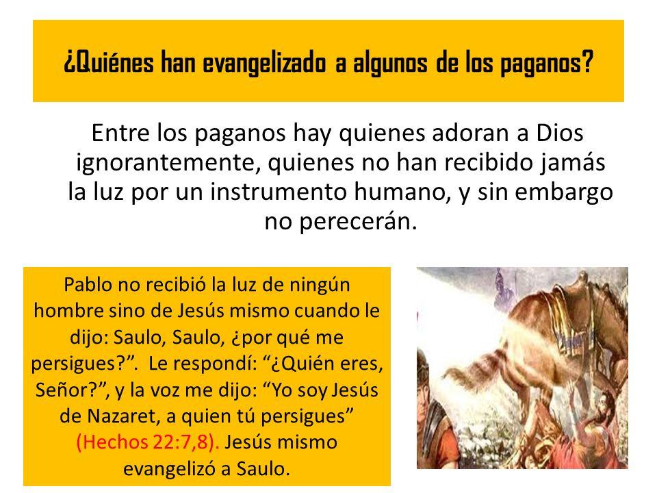 ¿Quiénes han evangelizado a algunos de los paganos? Entre los paganos hay quienes adoran a Dios ignorantemente, quienes no han recibido jamás la luz p
