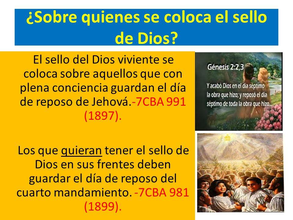¿Sobre quienes se coloca el sello de Dios? El sello del Dios viviente se coloca sobre aquellos que con plena conciencia guardan el día de reposo de Je