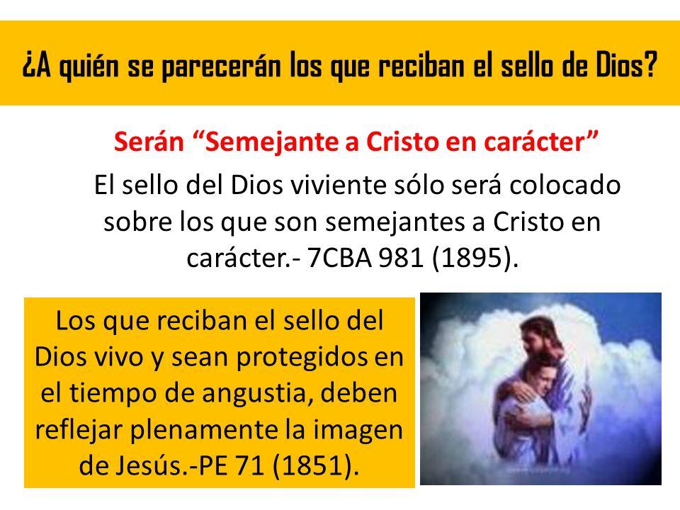 ¿A quién se parecerán los que reciban el sello de Dios? Serán Semejante a Cristo en carácter El sello del Dios viviente sólo será colocado sobre los q