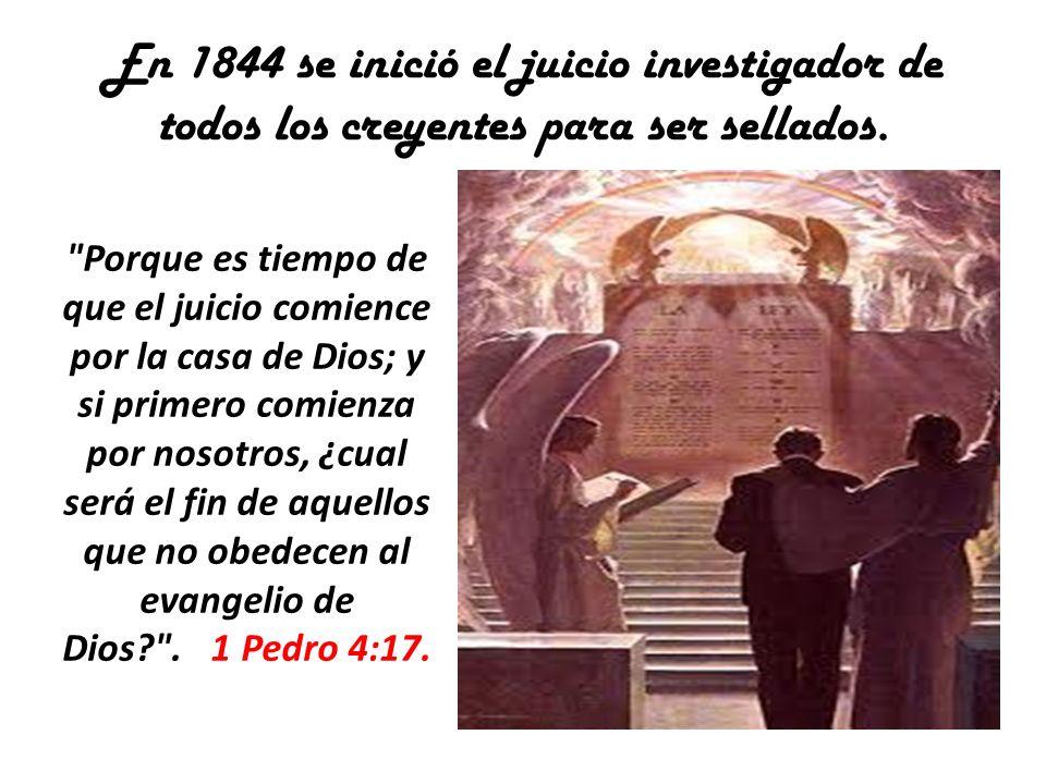 En 1844 se inició el juicio investigador de todos los creyentes para ser sellados.
