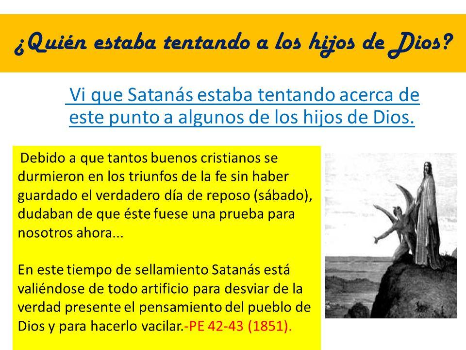 ¿Quién estaba tentando a los hijos de Dios? Vi que Satanás estaba tentando acerca de este punto a algunos de los hijos de Dios. Debido a que tantos bu