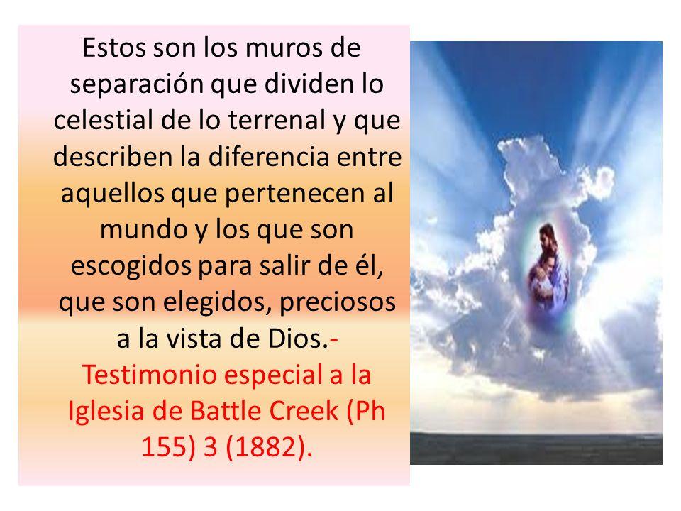 Estos son los muros de separación que dividen lo celestial de lo terrenal y que describen la diferencia entre aquellos que pertenecen al mundo y los q
