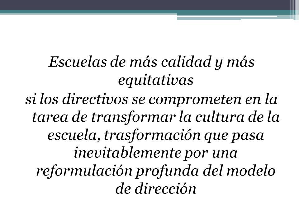 Escuelas de más calidad y más equitativas si los directivos se comprometen en la tarea de transformar la cultura de la escuela, trasformación que pasa