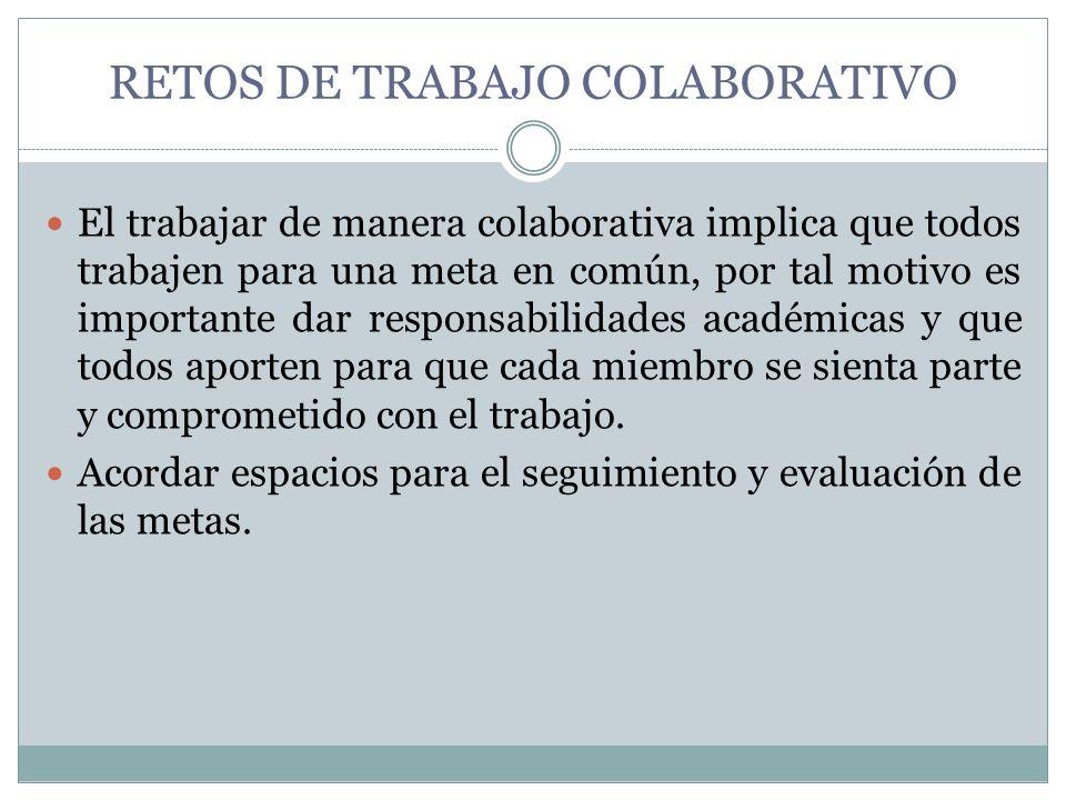 RETOS DE TRABAJO COLABORATIVO El trabajar de manera colaborativa implica que todos trabajen para una meta en común, por tal motivo es importante dar r
