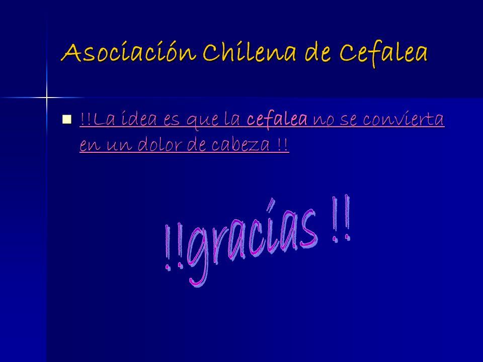 Asociación Chilena de Cefalea !!La idea es que la cefalea no se convierta en un dolor de cabeza !! !!La idea es que la cefalea no se convierta en un d