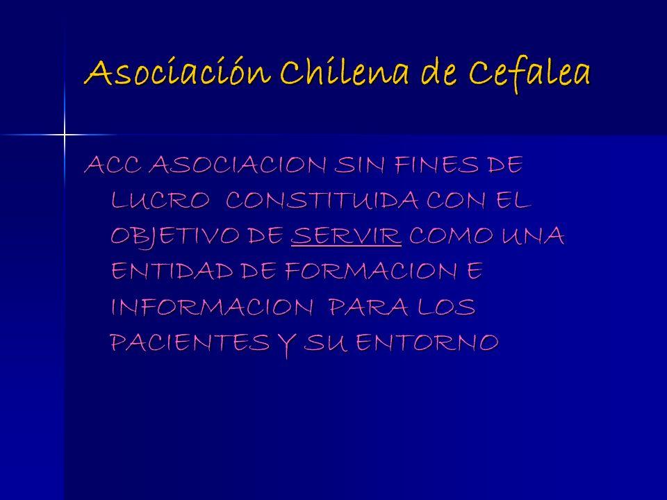 Asociación Chilena de Cefalea ACC ASOCIACION SIN FINES DE LUCRO CONSTITUIDA CON EL OBJETIVO DE SERVIR COMO UNA ENTIDAD DE FORMACION E INFORMACION PARA