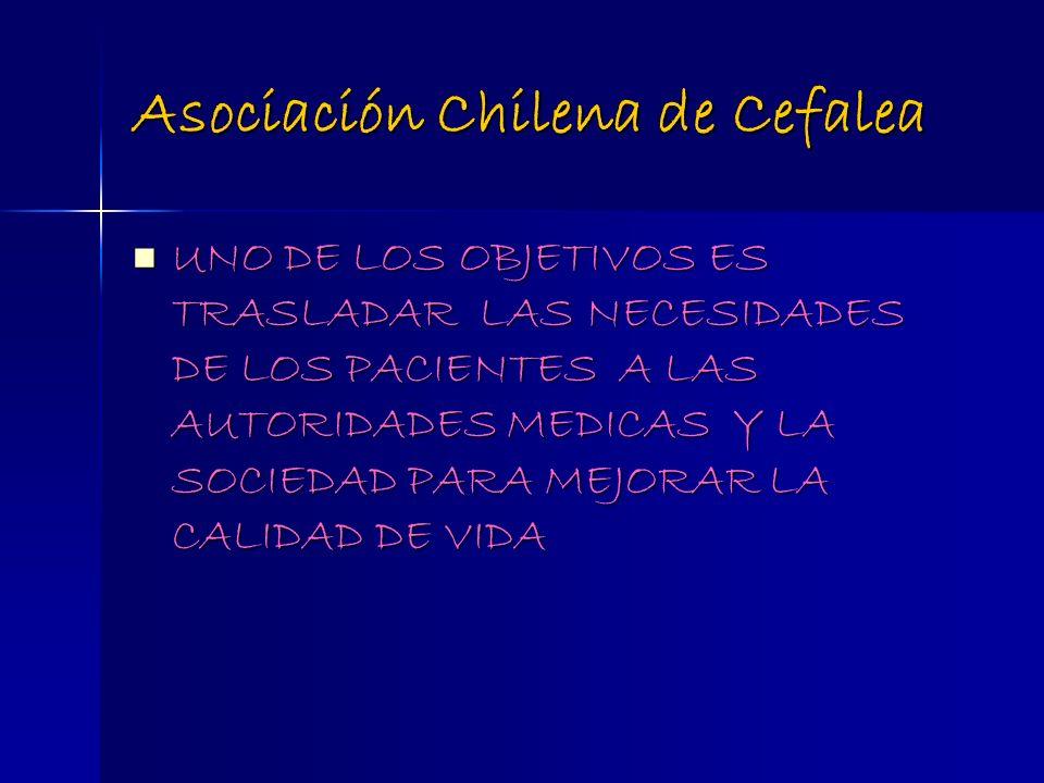 Asociación Chilena de Cefalea UNO DE LOS OBJETIVOS ES TRASLADAR LAS NECESIDADES DE LOS PACIENTES A LAS AUTORIDADES MEDICAS Y LA SOCIEDAD PARA MEJORAR