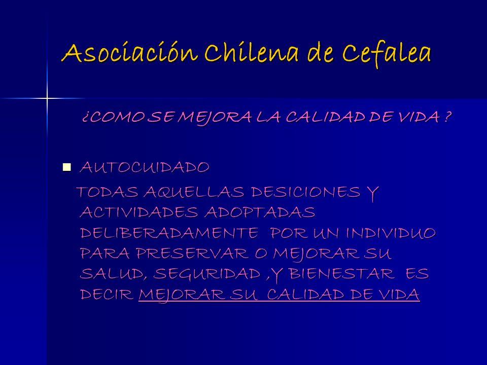 Asociación Chilena de Cefalea ¿COMO SE MEJORA LA CALIDAD DE VIDA ? ¿COMO SE MEJORA LA CALIDAD DE VIDA ? AUTOCUIDADO AUTOCUIDADO TODAS AQUELLAS DESICIO