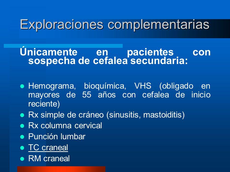 Exploraciones complementarias Únicamente en pacientes con sospecha de cefalea secundaria: Hemograma, bioquímica, VHS (obligado en mayores de 55 años c