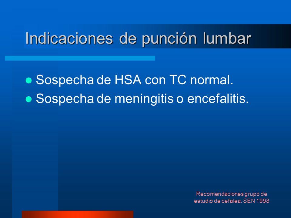 Indicaciones de punción lumbar Sospecha de HSA con TC normal. Sospecha de meningitis o encefalitis. Recomendaciones grupo de estudio de cefalea. SEN 1