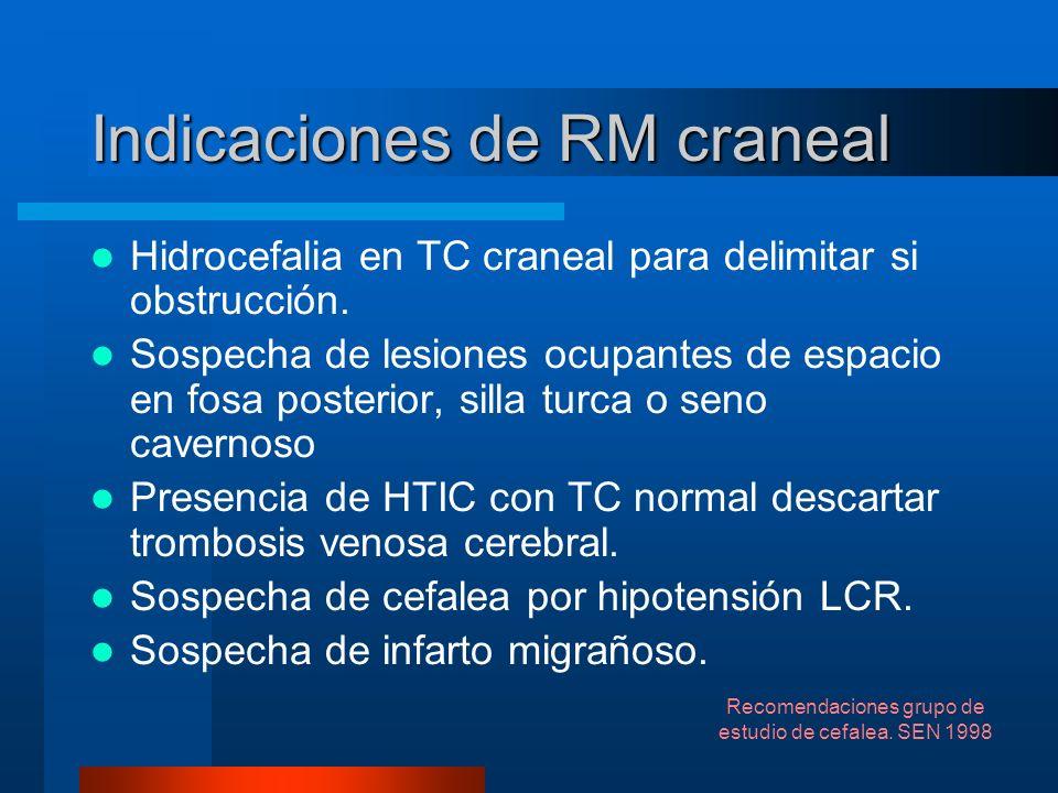 Indicaciones de RM craneal Hidrocefalia en TC craneal para delimitar si obstrucción. Sospecha de lesiones ocupantes de espacio en fosa posterior, sill