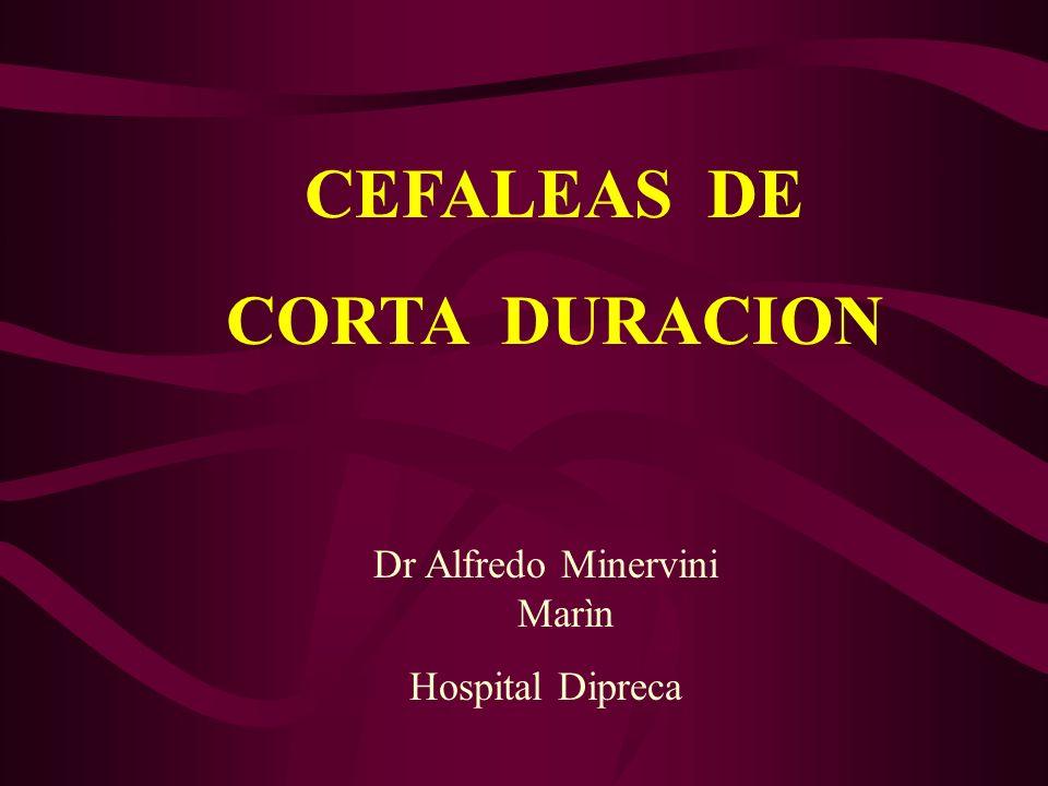 CEFALEAS DE CORTA DURACION Dr Alfredo Minervini Marìn Hospital Dipreca