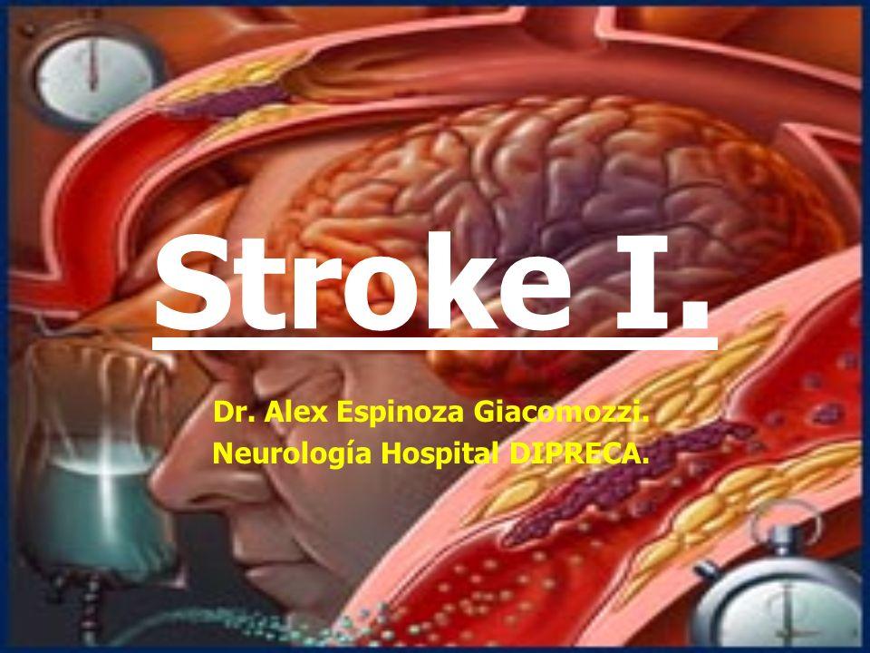 Stroke I. Dr. Alex Espinoza Giacomozzi. Neurología Hospital DIPRECA.