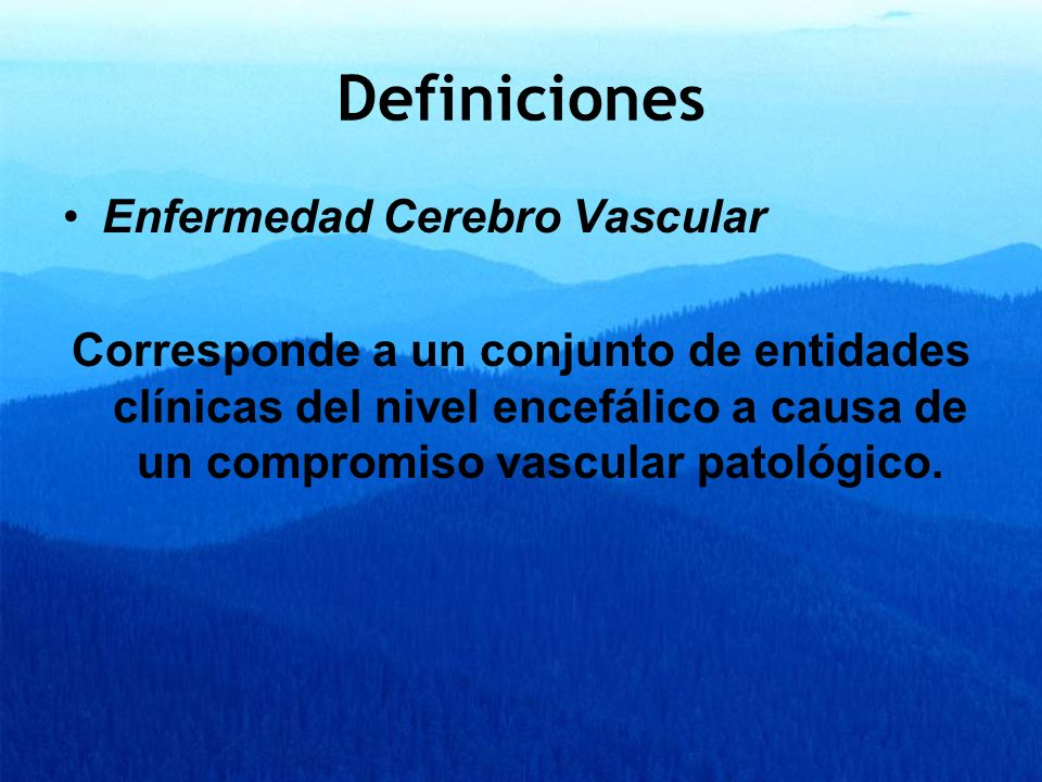 Definiciones Enfermedad Cerebro Vascular Corresponde a un conjunto de entidades clínicas del nivel encefálico a causa de un compromiso vascular patoló