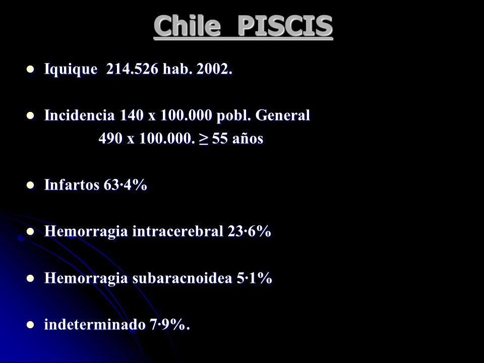 Chile PISCIS Iquique 214.526 hab. 2002. Iquique 214.526 hab. 2002. Incidencia 140 x 100.000 pobl. General Incidencia 140 x 100.000 pobl. General 490 x