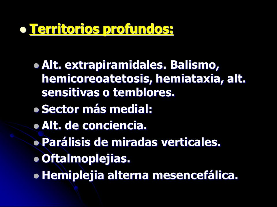 Territorios profundos: Territorios profundos: Alt. extrapiramidales. Balismo, hemicoreoatetosis, hemiataxia, alt. sensitivas o temblores. Alt. extrapi
