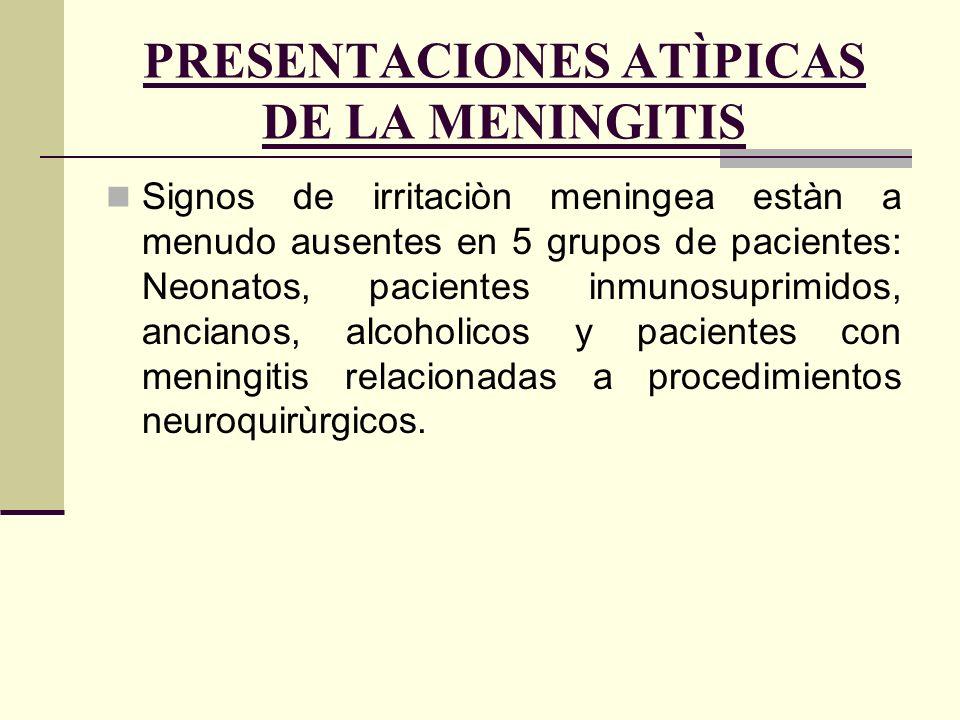 PRESENTACIONES ATÌPICAS DE LA MENINGITIS Signos de irritaciòn meningea estàn a menudo ausentes en 5 grupos de pacientes: Neonatos, pacientes inmunosup