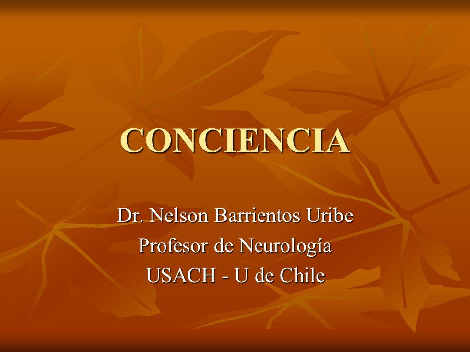 CONCIENCIA Dr. Nelson Barrientos Uribe Profesor de Neurología USACH - U de Chile