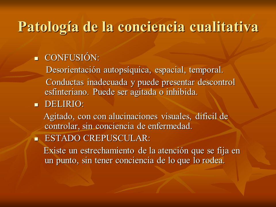 Patología de la conciencia cualitativa CONFUSIÓN: CONFUSIÓN: Desorientación autopsíquica, espacial, temporal. Desorientación autopsíquica, espacial, t