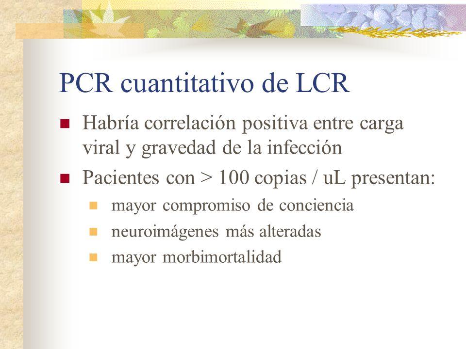 PCR cuantitativo de LCR Habría correlación positiva entre carga viral y gravedad de la infección Pacientes con > 100 copias / uL presentan: mayor comp
