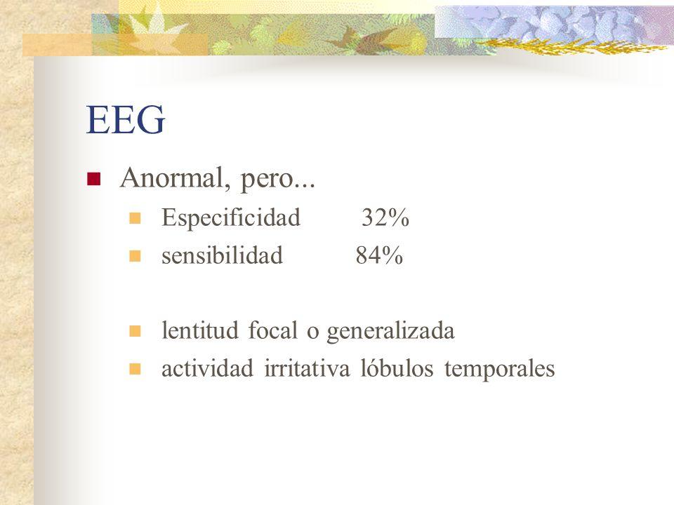 EEG Anormal, pero... Especificidad 32% sensibilidad84% lentitud focal o generalizada actividad irritativa lóbulos temporales