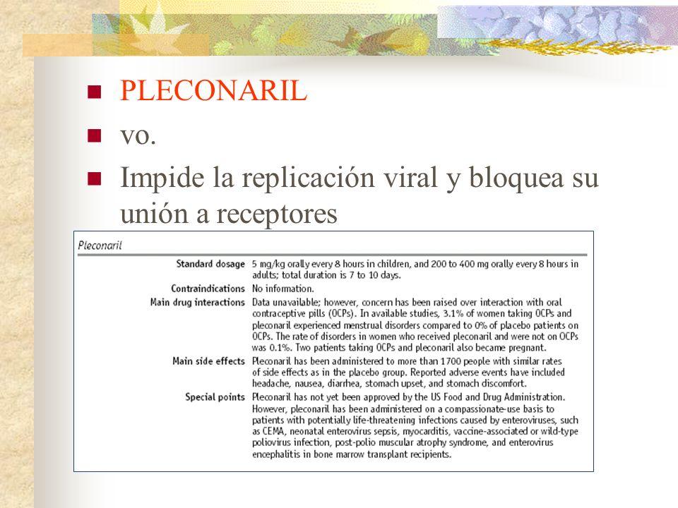 PLECONARIL vo. Impide la replicación viral y bloquea su unión a receptores
